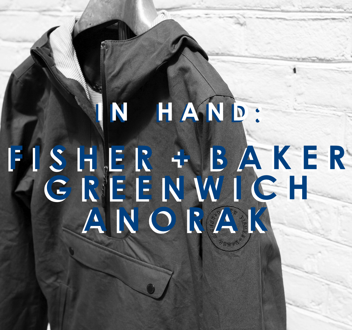 In Hand: The Fisher + Baker Greenwich Anorak