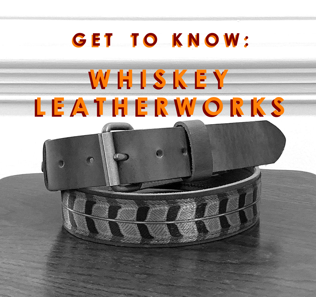 Get to Know: Whiskey Leatherworks