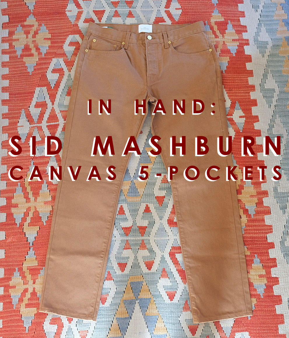 Pants Week: Sid Mashburn Canvas 5-Pockets Review